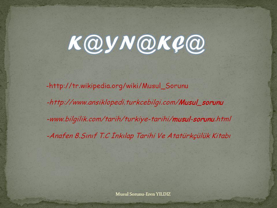 K@YN@KÇ@ -http://tr.wikipedia.org/wiki/Musul_Sorunu