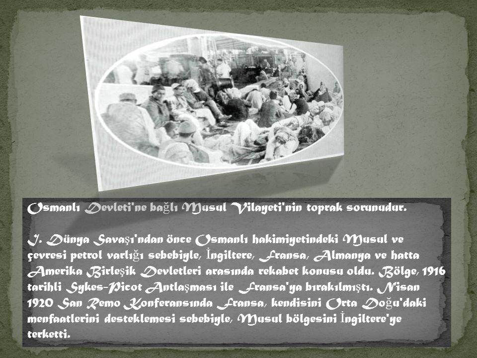 Osmanlı Devleti ne bağlı Musul Vilayeti nin toprak sorunudur.