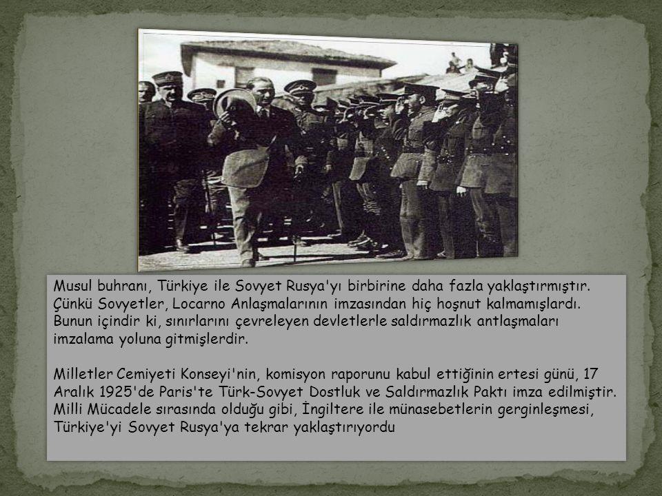 Musul buhranı, Türkiye ile Sovyet Rusya yı birbirine daha fazla yaklaştırmıştır.