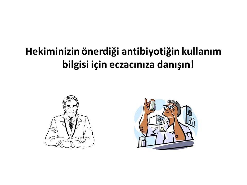 Hekiminizin önerdiği antibiyotiğin kullanım bilgisi için eczacınıza danışın!