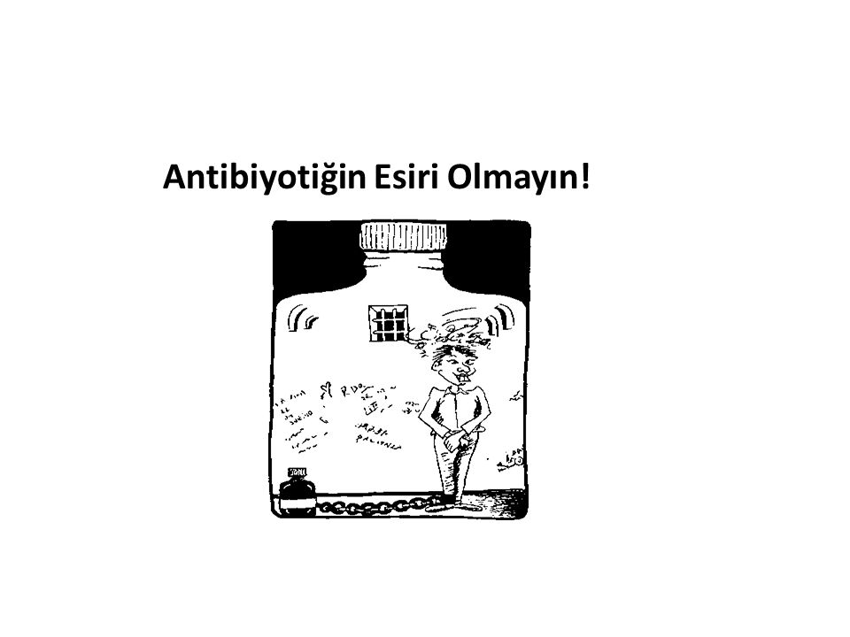 Antibiyotiğin Esiri Olmayın!