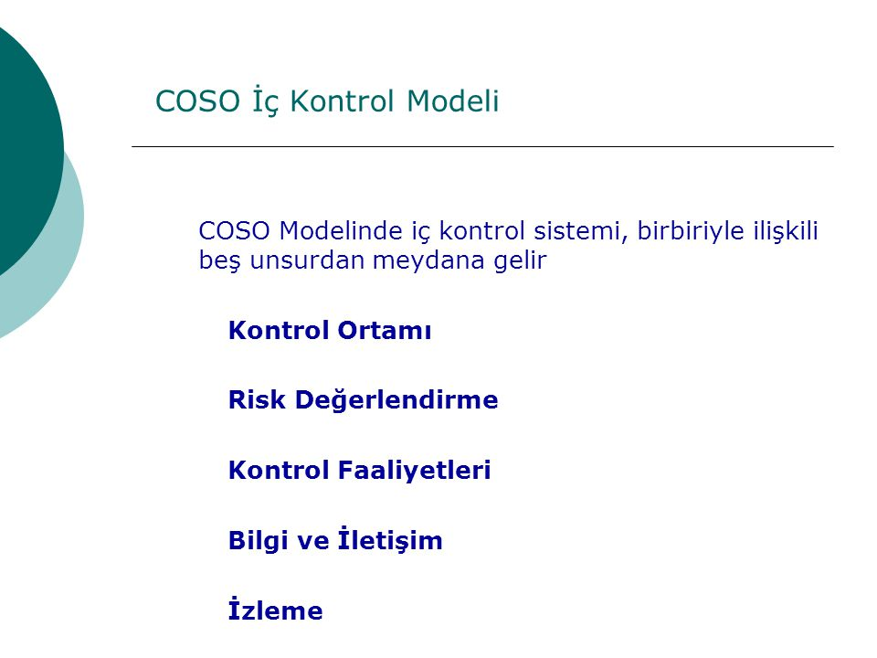 COSO İç Kontrol Modeli COSO Modelinde iç kontrol sistemi, birbiriyle ilişkili beş unsurdan meydana gelir.