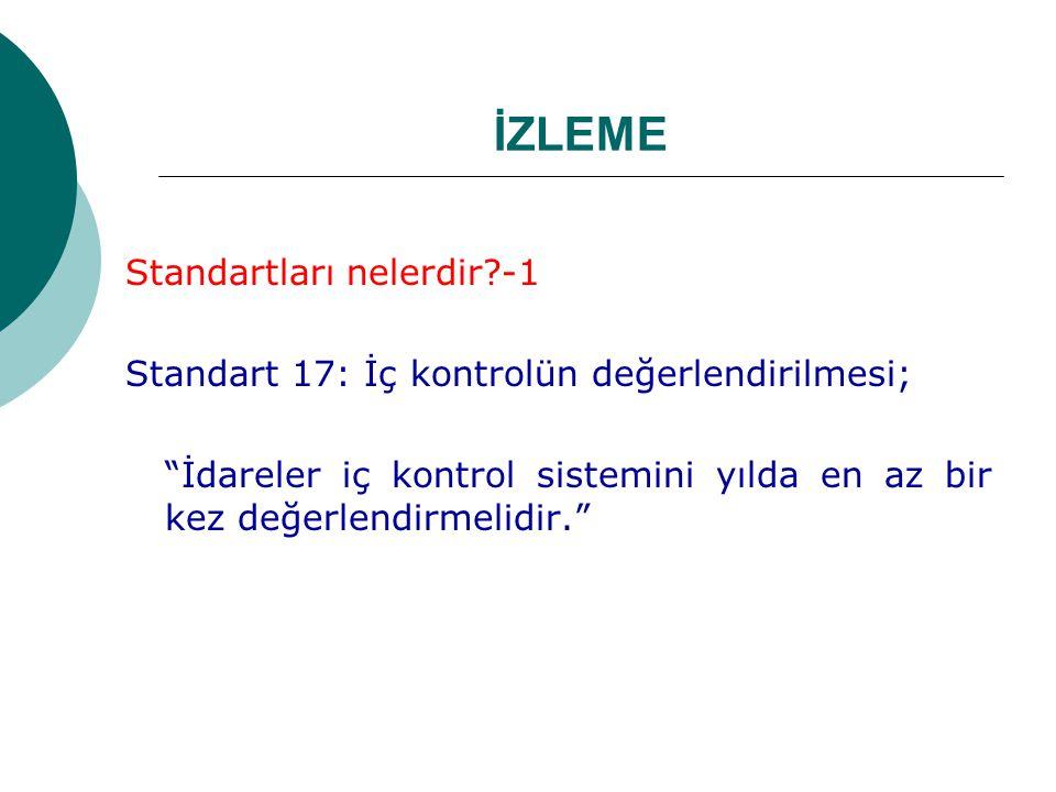 İZLEME Standartları nelerdir -1 Standart 17: İç kontrolün değerlendirilmesi; İdareler iç kontrol sistemini yılda en az bir kez değerlendirmelidir.