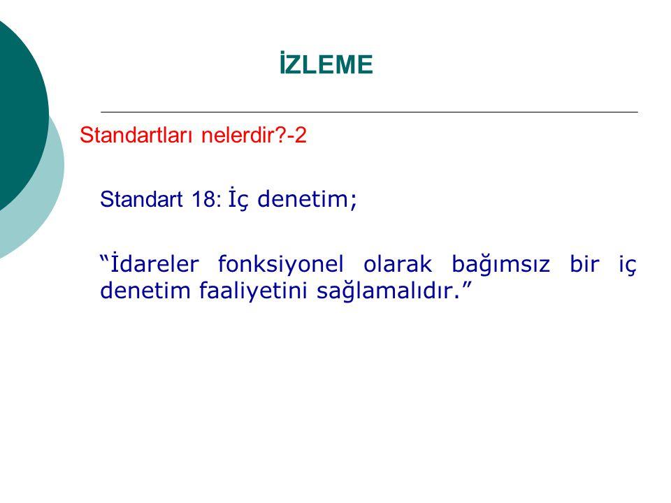 İZLEME Standartları nelerdir -2 Standart 18: İç denetim;