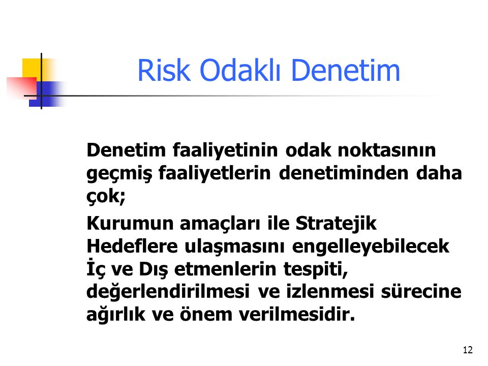 Risk Odaklı Denetim Denetim faaliyetinin odak noktasının geçmiş faaliyetlerin denetiminden daha çok;