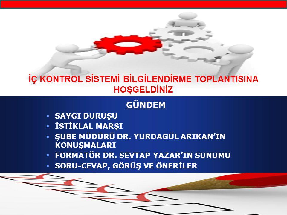 İÇ KONTROL SİSTEMİ BİLGİLENDİRME TOPLANTISINA HOŞGELDİNİZ