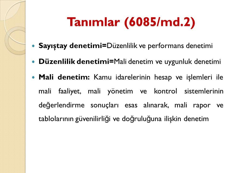 Tanımlar (6085/md.2) Sayıştay denetimi=Düzenlilik ve performans denetimi. Düzenlilik denetimi=Mali denetim ve uygunluk denetimi.