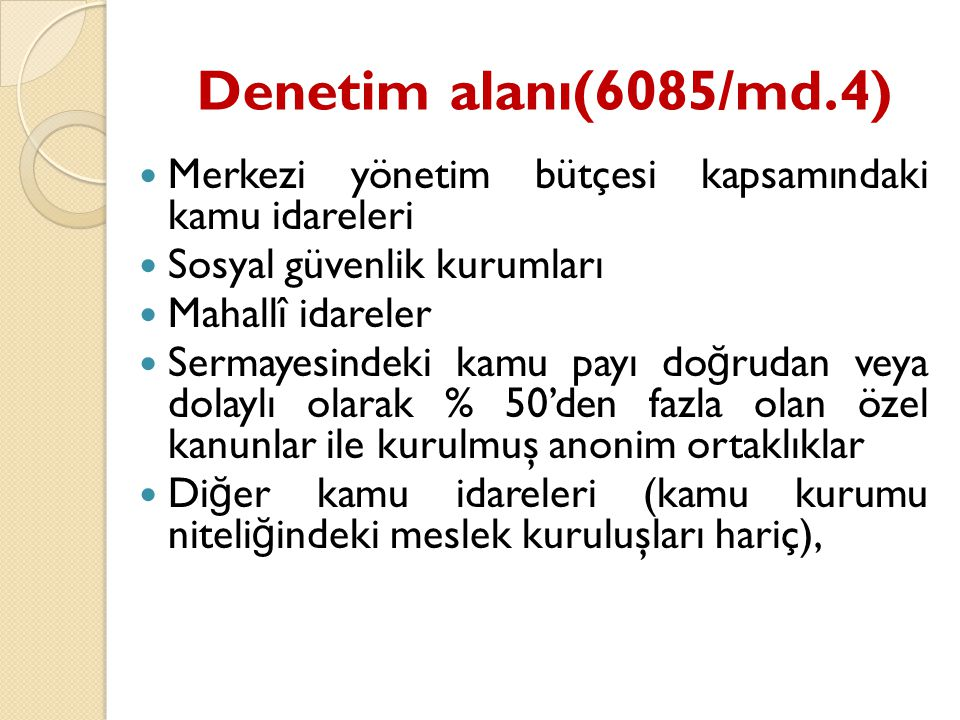 Denetim alanı(6085/md.4) Merkezi yönetim bütçesi kapsamındaki kamu idareleri. Sosyal güvenlik kurumları.