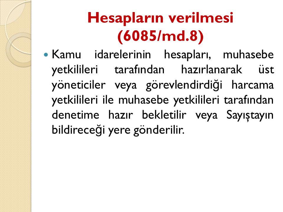 Hesapların verilmesi (6085/md.8)