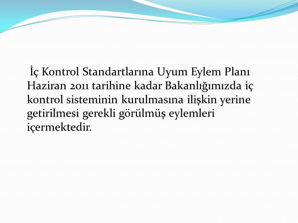 İç Kontrol Standartlarına Uyum Eylem Planı Haziran 2011 tarihine kadar Bakanlığımızda iç kontrol sisteminin kurulmasına ilişkin yerine getirilmesi gerekli görülmüş eylemleri içermektedir.