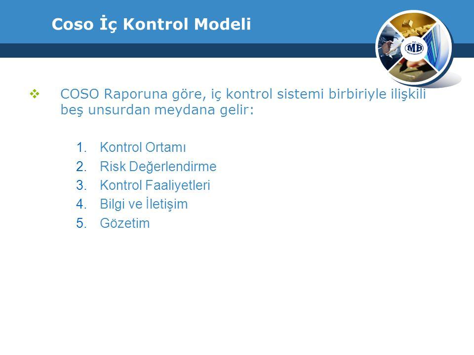 Coso İç Kontrol Modeli COSO Raporuna göre, iç kontrol sistemi birbiriyle ilişkili beş unsurdan meydana gelir: