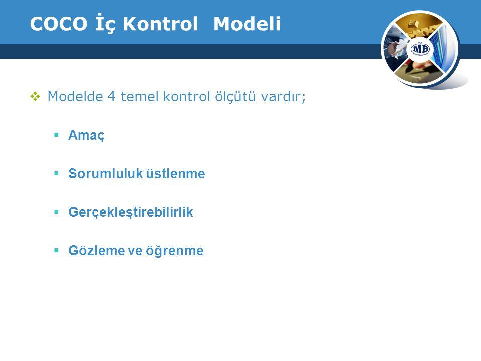 COCO İç Kontrol Modeli Modelde 4 temel kontrol ölçütü vardır; Amaç