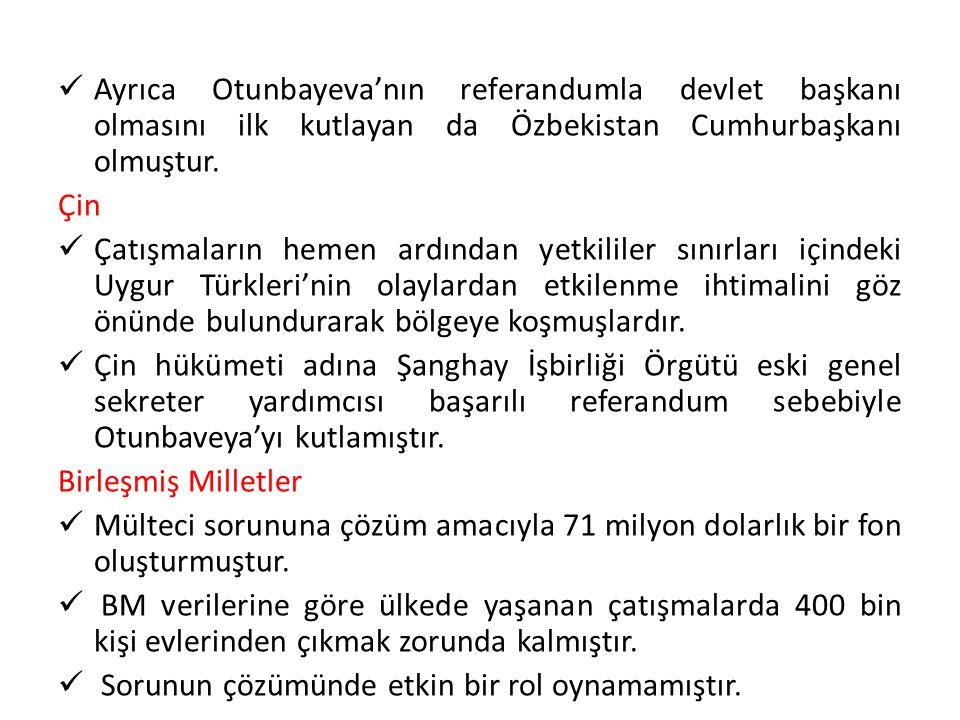 Ayrıca Otunbayeva'nın referandumla devlet başkanı olmasını ilk kutlayan da Özbekistan Cumhurbaşkanı olmuştur.