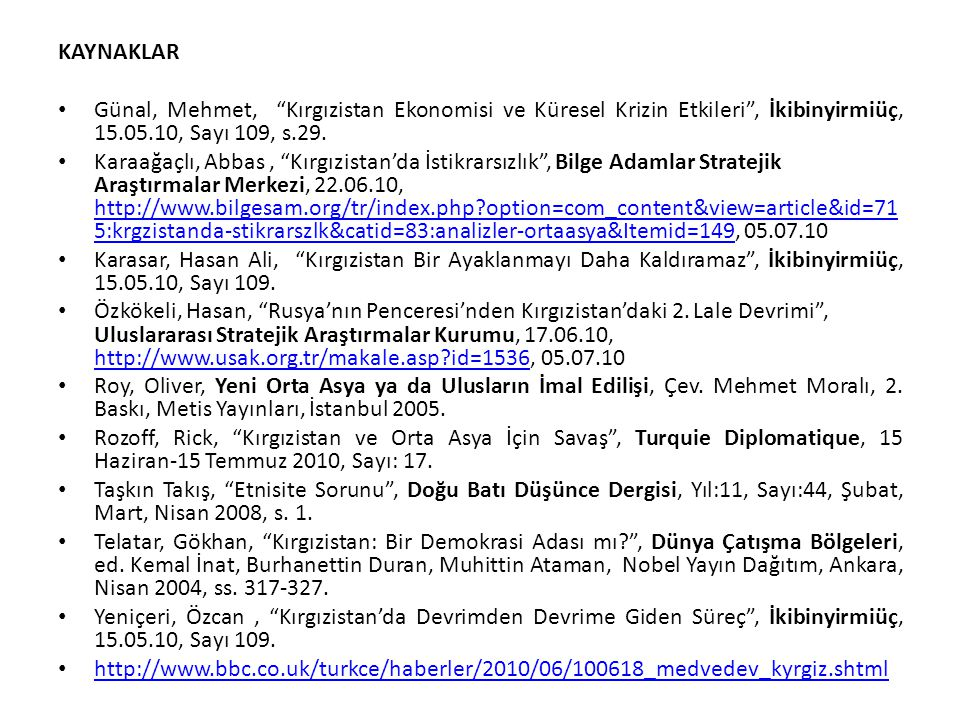 KAYNAKLAR Günal, Mehmet, Kırgızistan Ekonomisi ve Küresel Krizin Etkileri , İkibinyirmiüç, 15.05.10, Sayı 109, s.29.