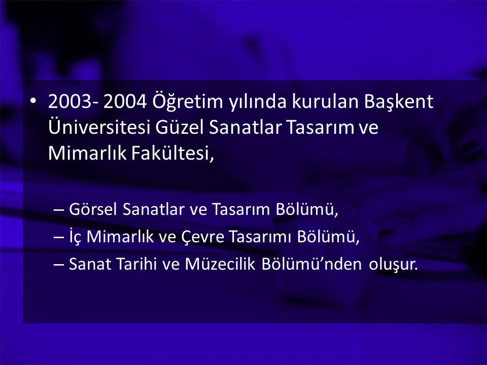 2003- 2004 Öğretim yılında kurulan Başkent Üniversitesi Güzel Sanatlar Tasarım ve Mimarlık Fakültesi,