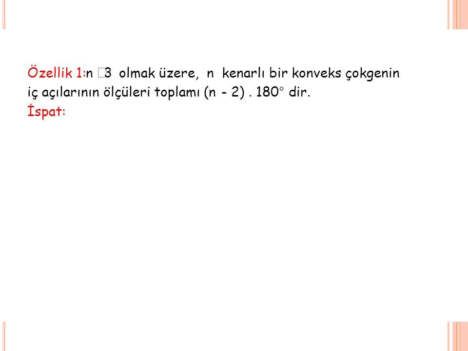 Ö zellik. 1: n ³3 olmak üzere, n kenarlı bir. konveks. çokgenin. iç açılarının ölçüleri toplamı (n.