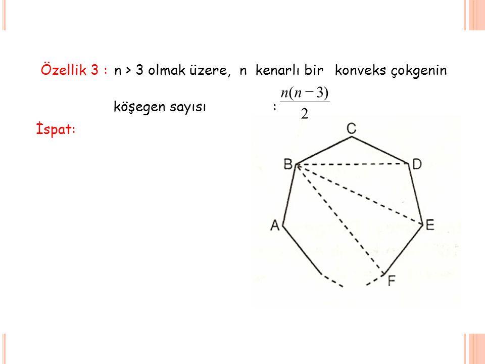 2 ) 3 ( - n Özellik 3 : n > 3 olmak üzere, n kenarlı bir konveks
