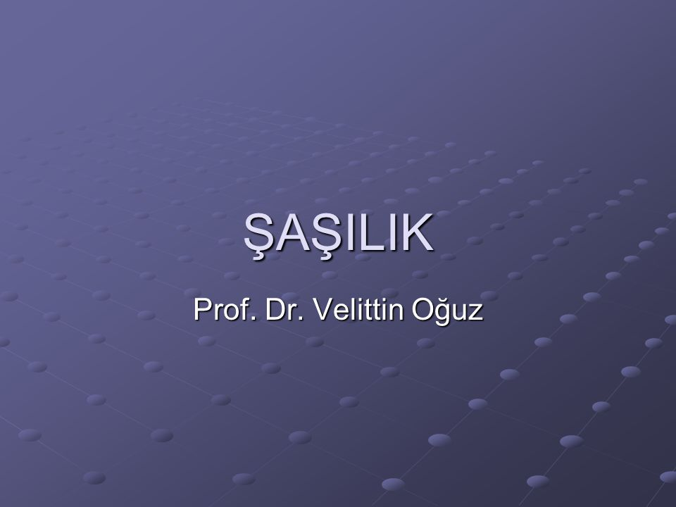 ŞAŞILIK Prof. Dr. Velittin Oğuz