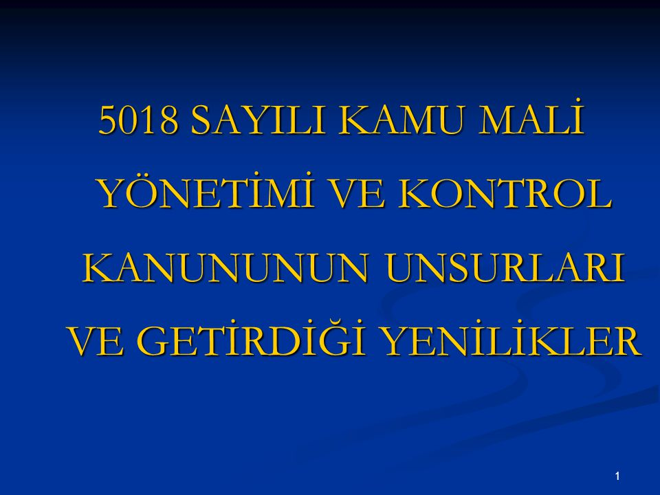 5018 SAYILI KAMU MALİ YÖNETİMİ VE KONTROL KANUNUNUN UNSURLARI VE GETİRDİĞİ YENİLİKLER