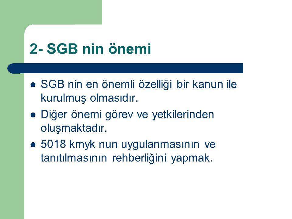 2- SGB nin önemi SGB nin en önemli özelliği bir kanun ile kurulmuş olmasıdır. Diğer önemi görev ve yetkilerinden oluşmaktadır.
