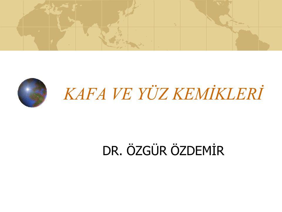 KAFA VE YÜZ KEMİKLERİ DR. ÖZGÜR ÖZDEMİR