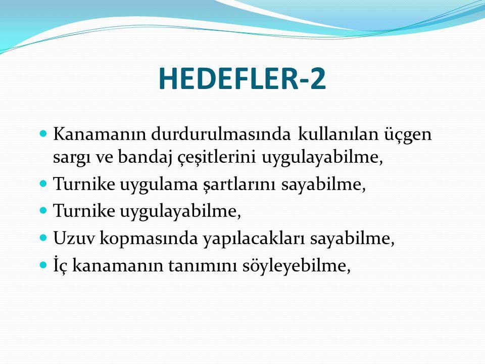HEDEFLER-2 Kanamanın durdurulmasında kullanılan üçgen sargı ve bandaj çeşitlerini uygulayabilme, Turnike uygulama şartlarını sayabilme,