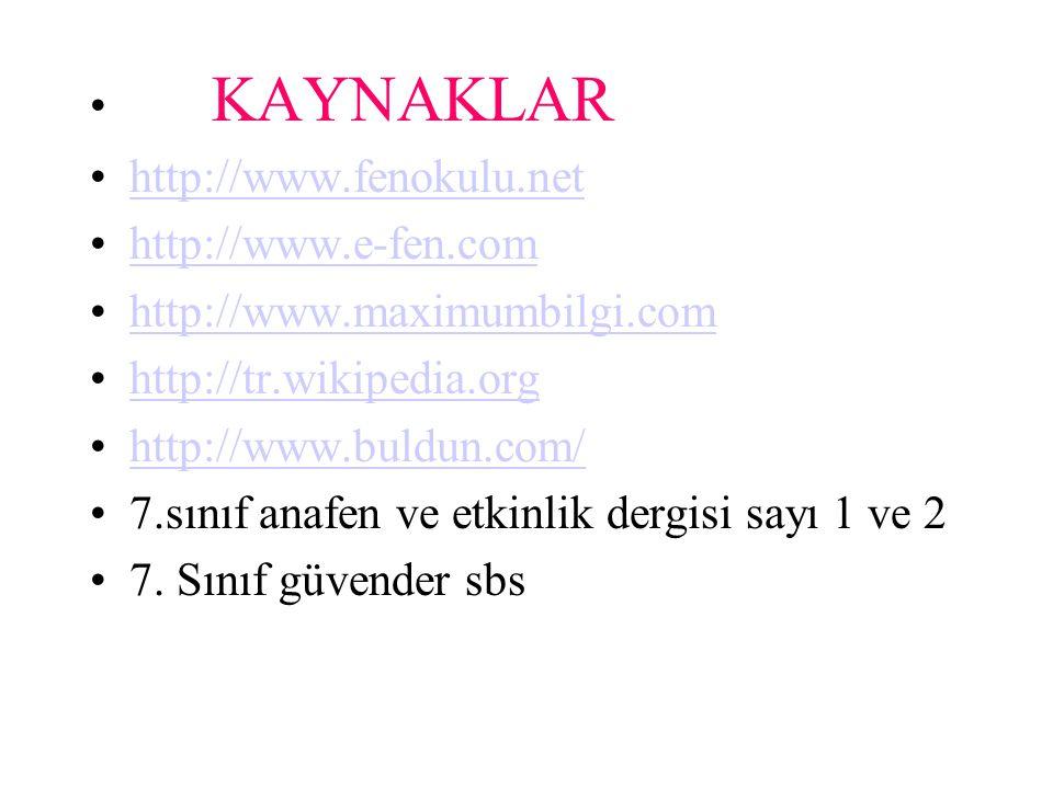 KAYNAKLAR http://www.fenokulu.net. http://www.e-fen.com. http://www.maximumbilgi.com. http://tr.wikipedia.org.