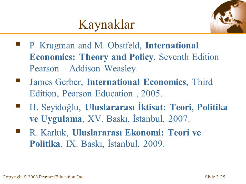 Kaynaklar P. Krugman and M. Obstfeld, International Economics: Theory and Policy, Seventh Edition Pearson – Addison Weasley.