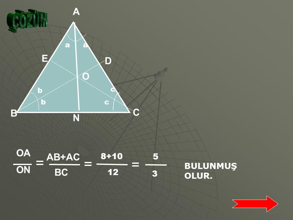 A N C B b c a E D O OA ON AB+AC BC 8+10 12 5 3 ÇÖZÜM BULUNMUŞ OLUR.