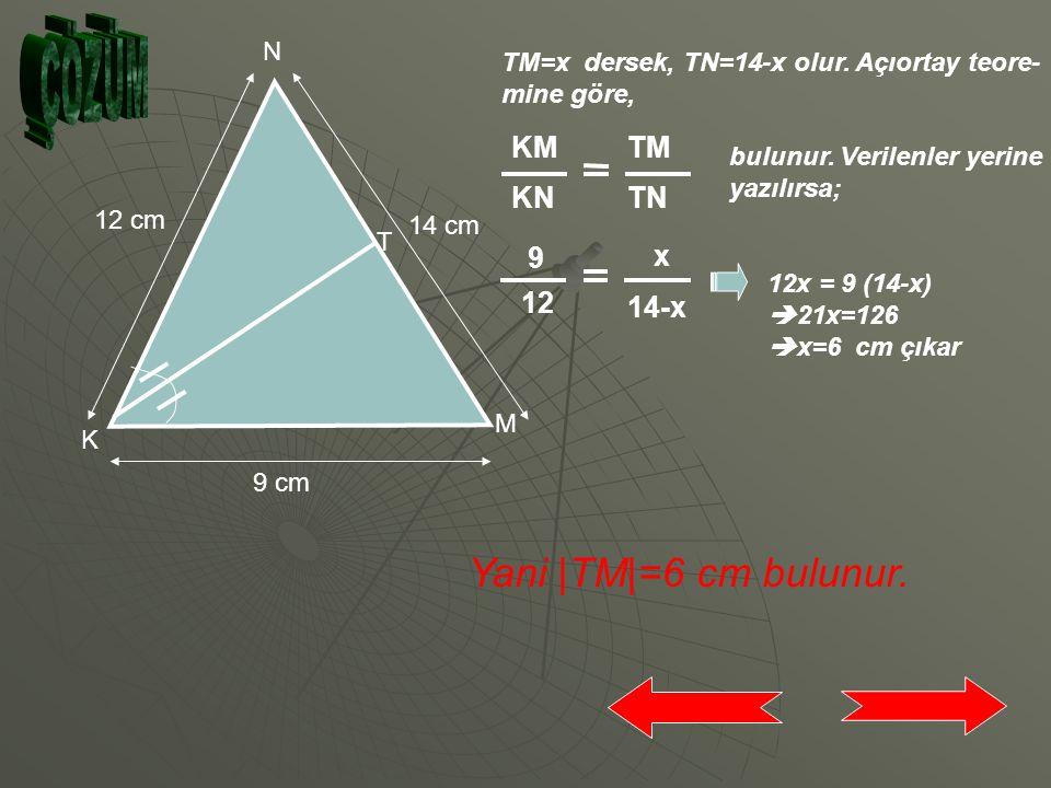 Yani |TM|=6 cm bulunur. KM KN TM TN 9 12 x 14-x ÇÖZÜM N