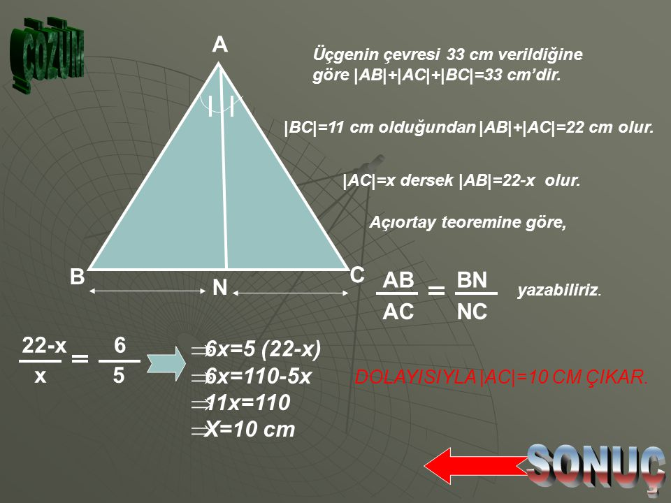 ÇÖZÜM SONUÇ A N C B AB AC BN NC 22-x x 6 5 6x=5 (22-x) 6x=110-5x