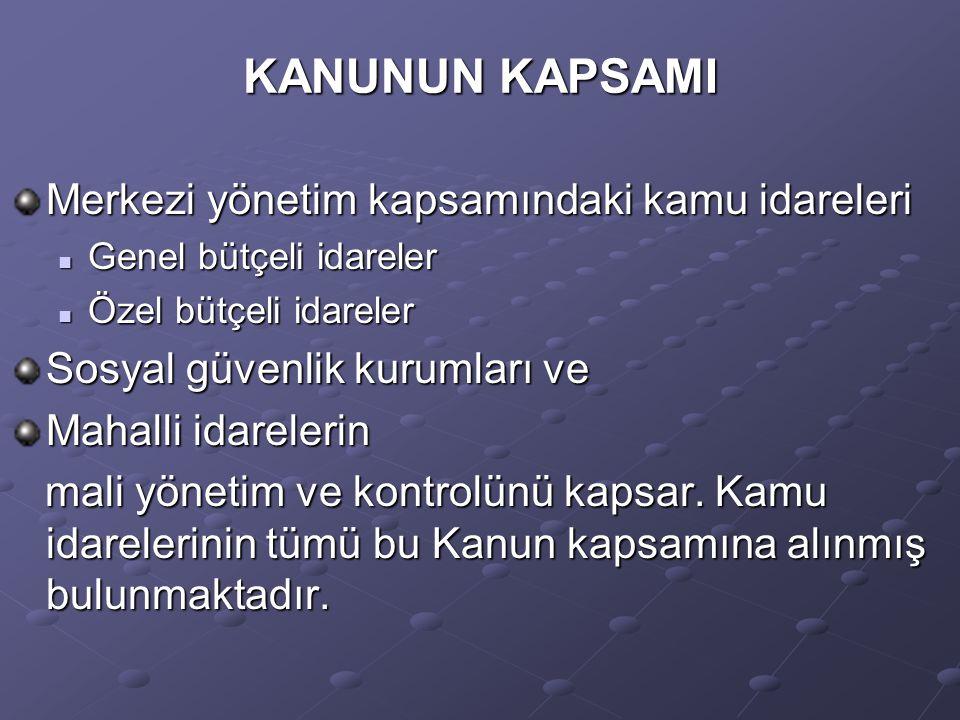 KANUNUN KAPSAMI Merkezi yönetim kapsamındaki kamu idareleri