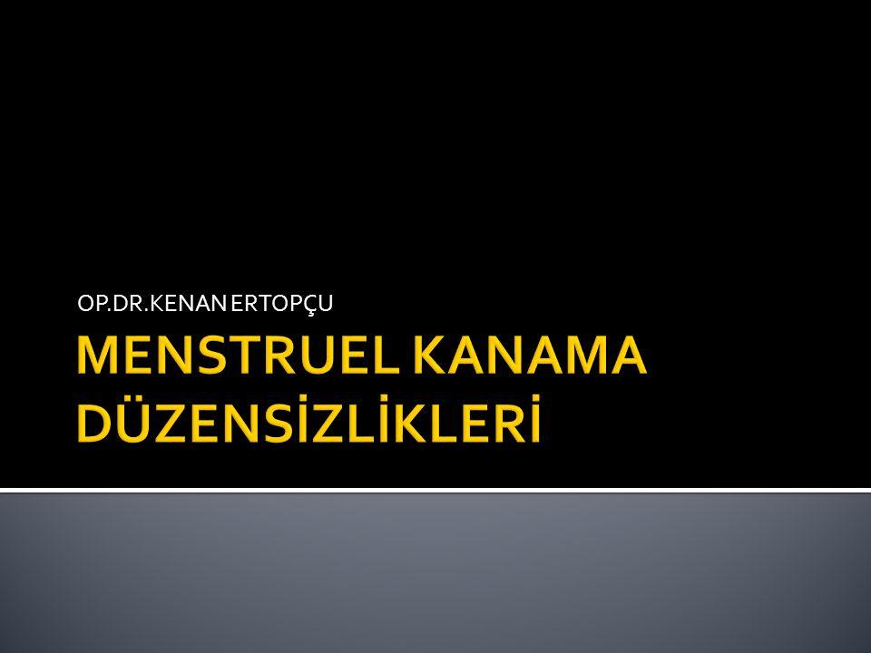 MENSTRUEL KANAMA DÜZENSİZLİKLERİ