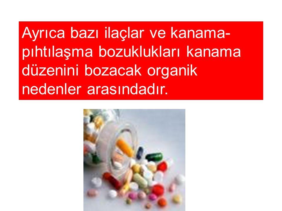 Ayrıca bazı ilaçlar ve kanama-pıhtılaşma bozuklukları kanama düzenini bozacak organik nedenler arasındadır.