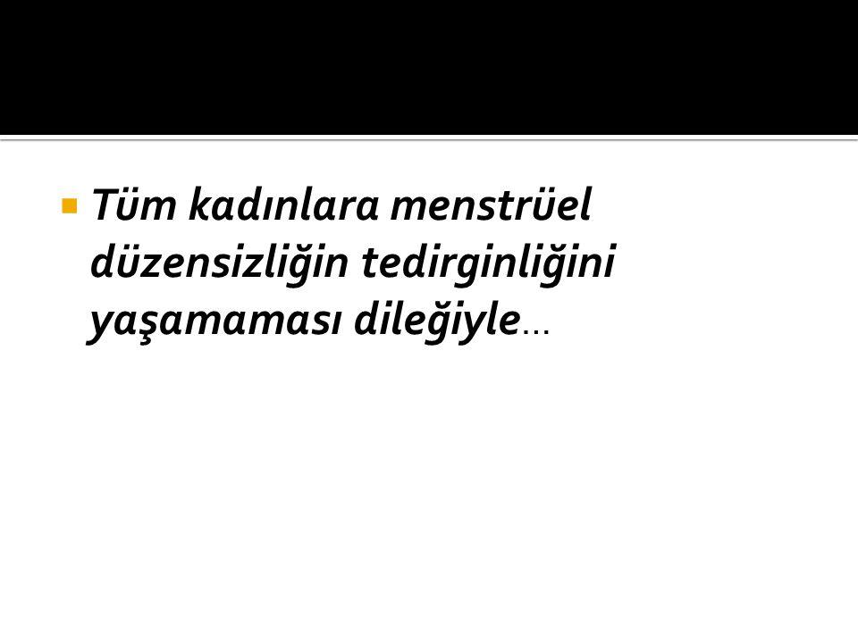 Tüm kadınlara menstrüel düzensizliğin tedirginliğini yaşamaması dileğiyle…