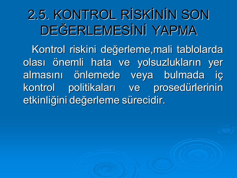 2.5. KONTROL RİSKİNİN SON DEĞERLEMESİNİ YAPMA