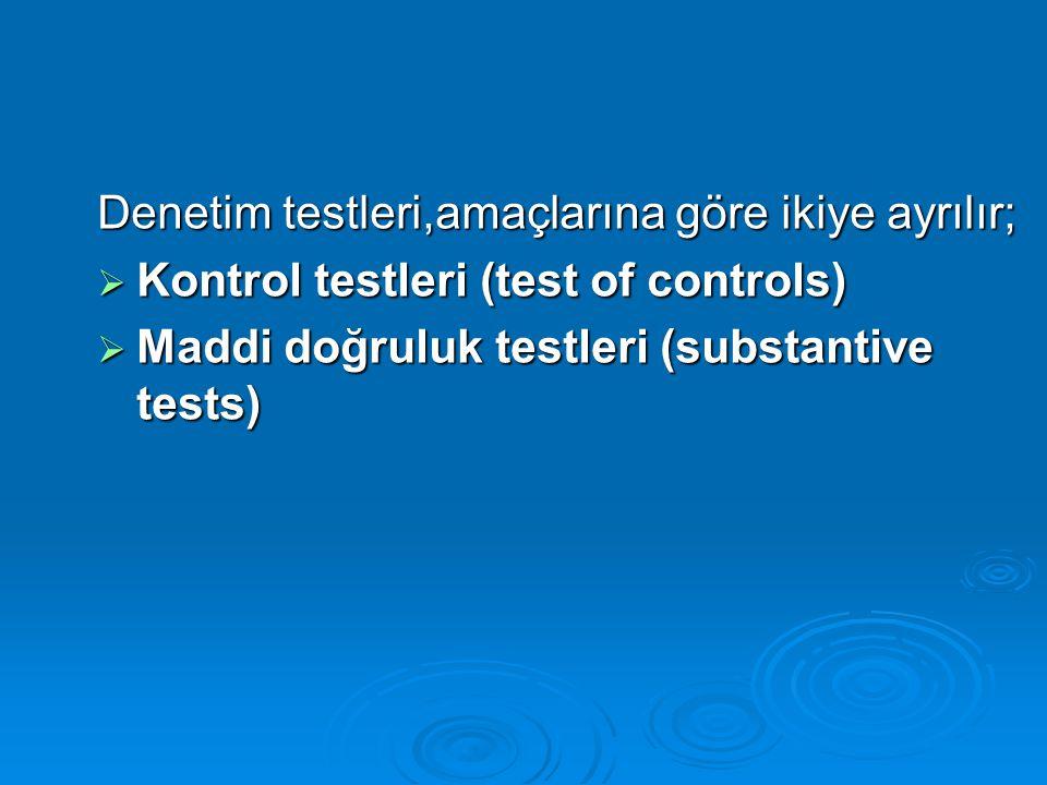 Denetim testleri,amaçlarına göre ikiye ayrılır;