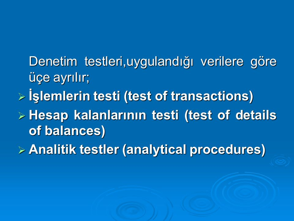 Denetim testleri,uygulandığı verilere göre üçe ayrılır;