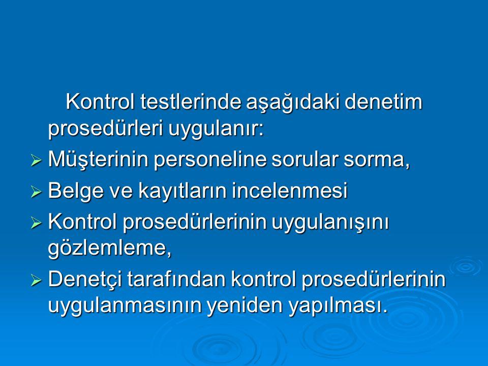 Kontrol testlerinde aşağıdaki denetim prosedürleri uygulanır: