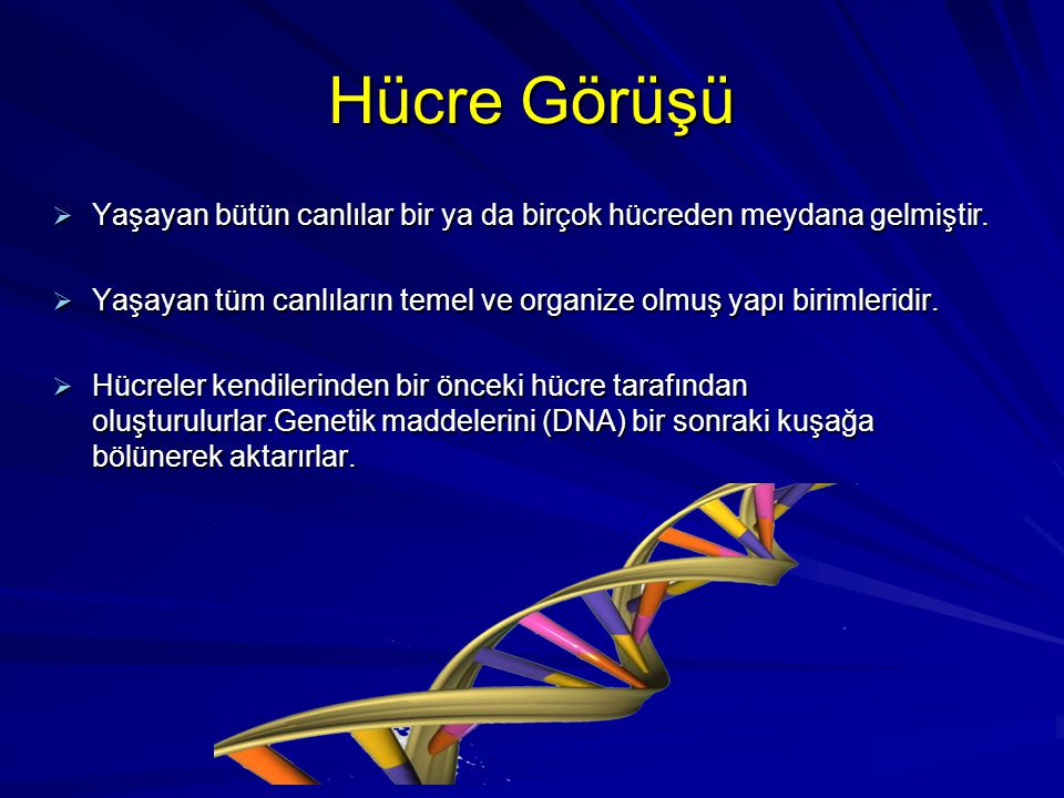 Hücre Görüşü Yaşayan bütün canlılar bir ya da birçok hücreden meydana gelmiştir. Yaşayan tüm canlıların temel ve organize olmuş yapı birimleridir.