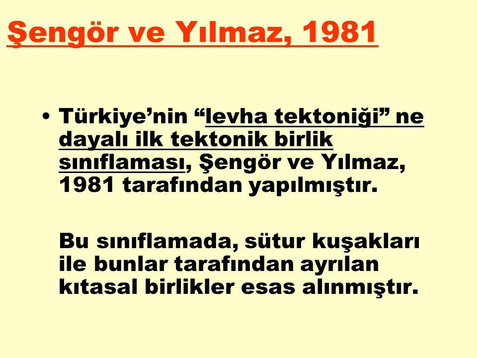 Şengör ve Yılmaz, 1981 Türkiye'nin levha tektoniği ne dayalı ilk tektonik birlik sınıflaması, Şengör ve Yılmaz, 1981 tarafından yapılmıştır.