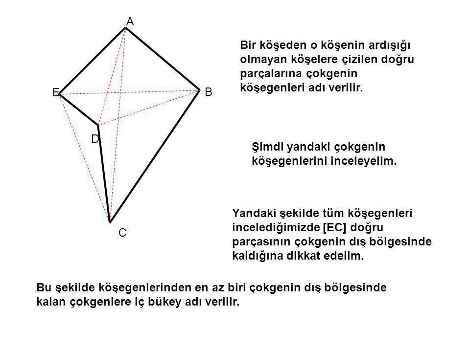 A Bir köşeden o köşenin ardışığı olmayan köşelere çizilen doğru parçalarına çokgenin köşegenleri adı verilir.