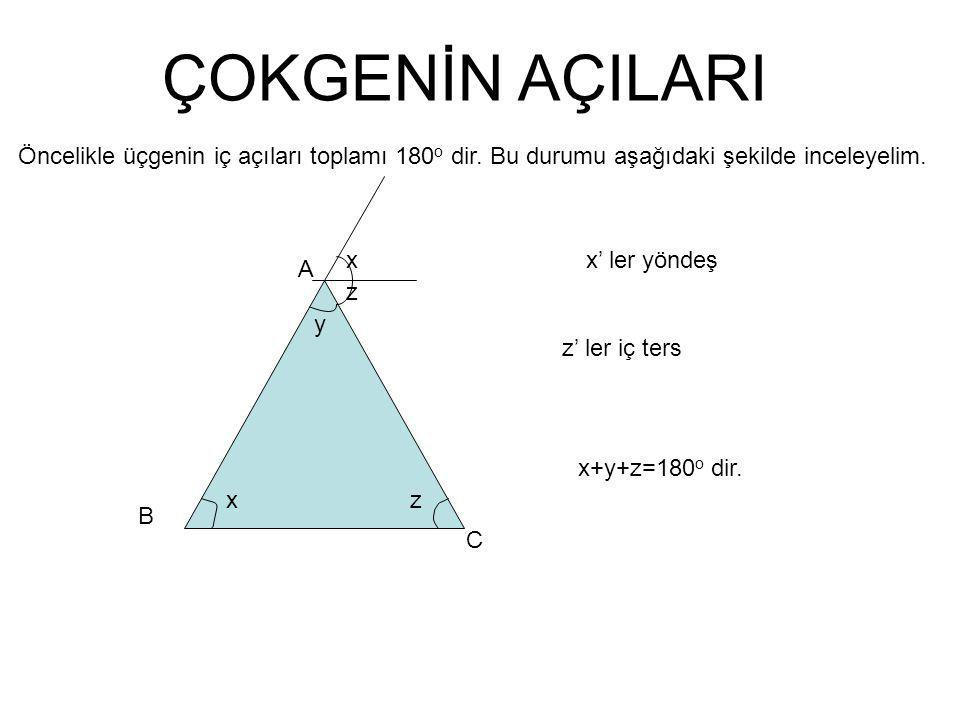 ÇOKGENİN AÇILARI Öncelikle üçgenin iç açıları toplamı 180o dir. Bu durumu aşağıdaki şekilde inceleyelim.