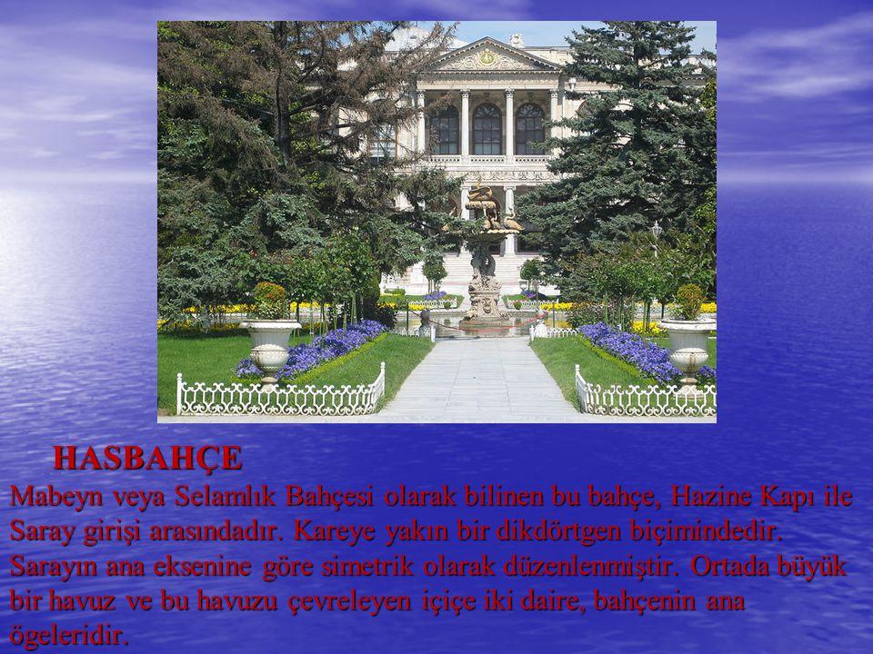 HASBAHÇE Mabeyn veya Selamlık Bahçesi olarak bilinen bu bahçe, Hazine Kapı ile Saray girişi arasındadır.