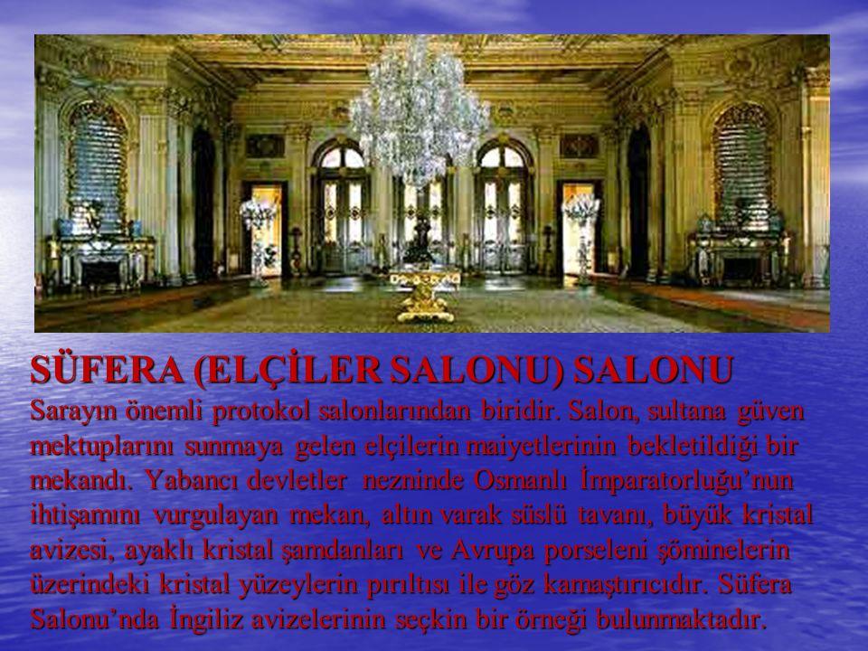 SÜFERA (ELÇİLER SALONU) SALONU Sarayın önemli protokol salonlarından biridir.