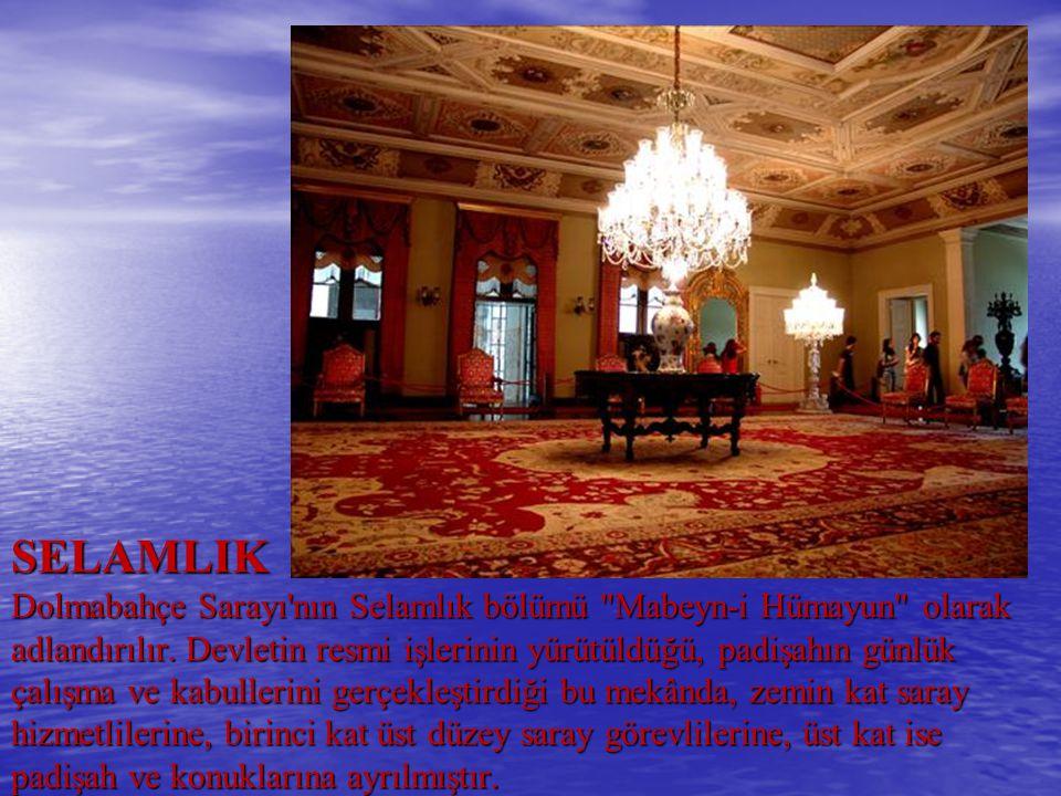 SELAMLIK Dolmabahçe Sarayı nın Selamlık bölümü Mabeyn-i Hümayun olarak adlandırılır.