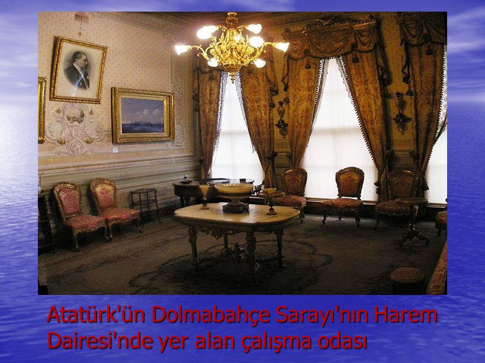 Atatürk ün Dolmabahçe Sarayı nın Harem Dairesi nde yer alan çalışma odası