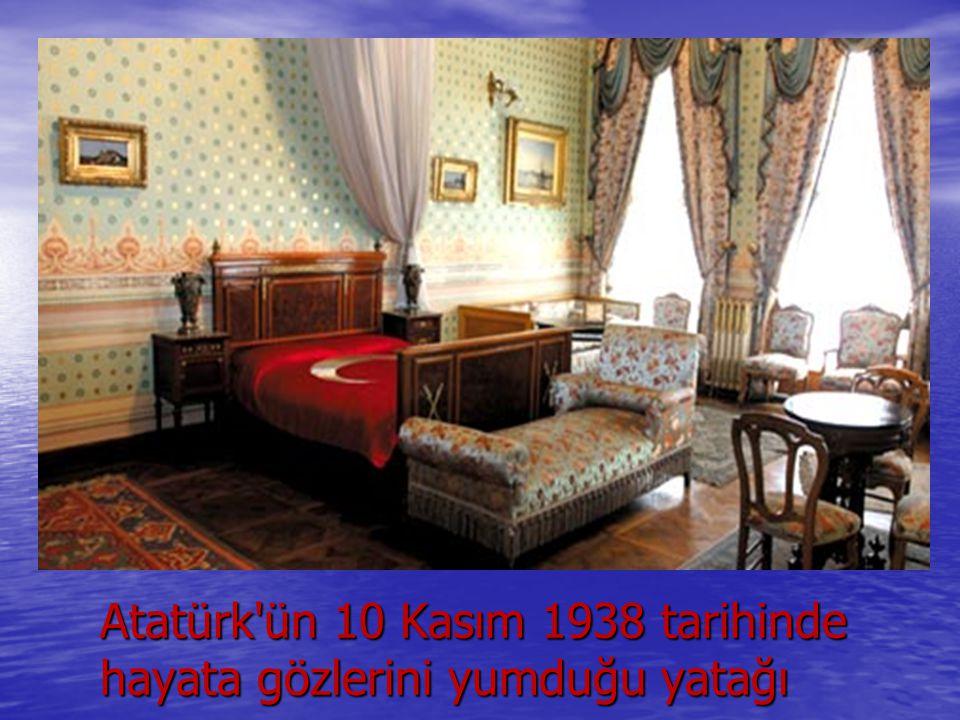 Atatürk ün 10 Kasım 1938 tarihinde hayata gözlerini yumduğu yatağı