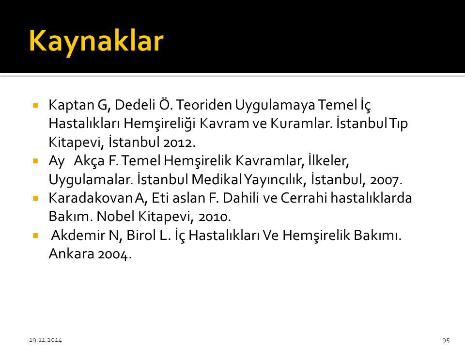 Kaynaklar Kaptan G, Dedeli Ö. Teoriden Uygulamaya Temel İç Hastalıkları Hemşireliği Kavram ve Kuramlar. İstanbul Tıp Kitapevi, İstanbul 2012.