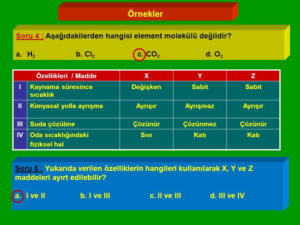 Örnekler Soru 4 : Aşağıdakilerden hangisi element molekülü değildir